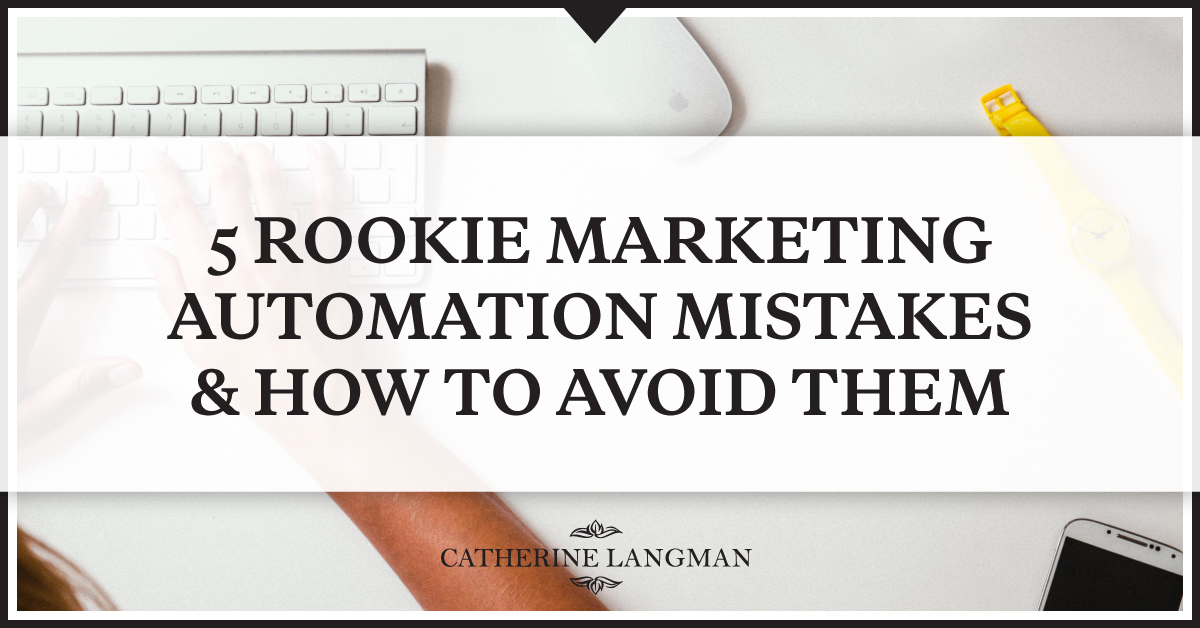 5 rookie marketing automation mistakes and how to avoid them