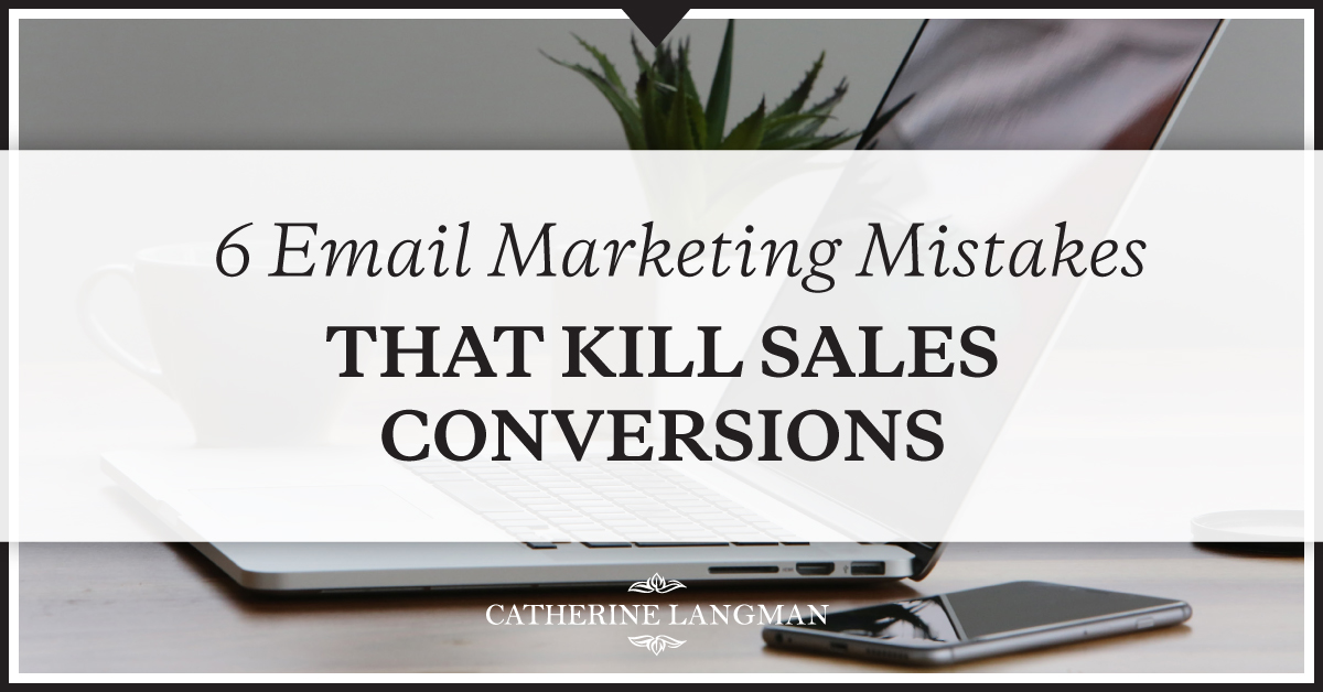 6 Email Marketing Mistakes That Kill Sales Conversions