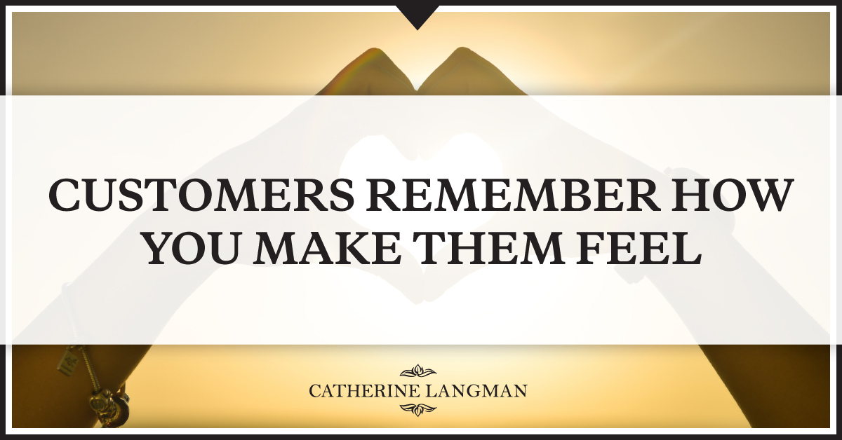 Customers Remember How You Make Them Feel