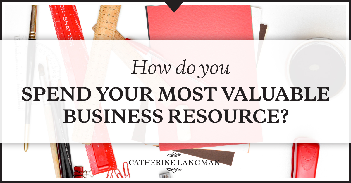 How do you spend your most valuable business resource - Time?
