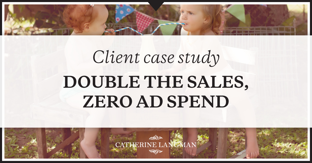 Client Case Study: Double Your Sales With Zero Ad Spend