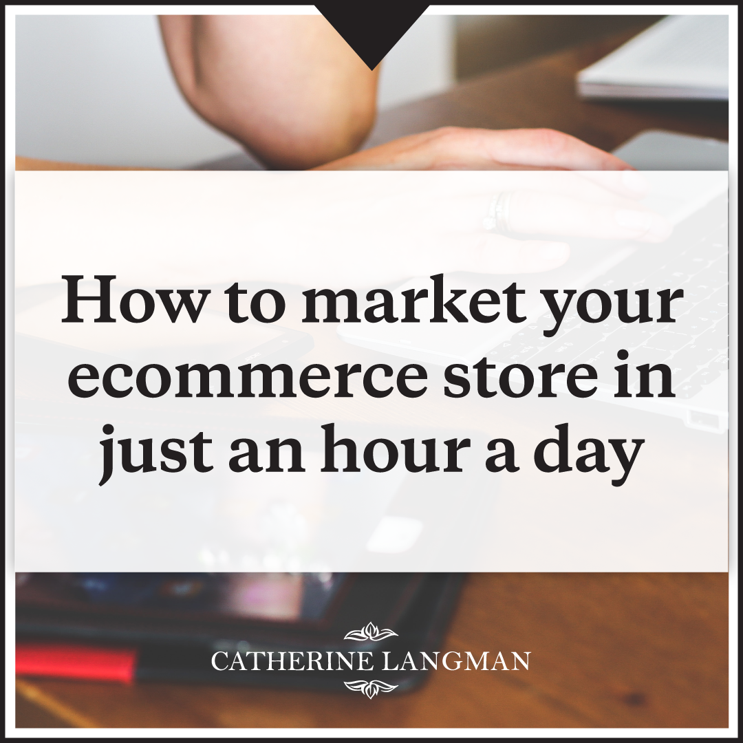 How to market your ecommerce store in an hour a day