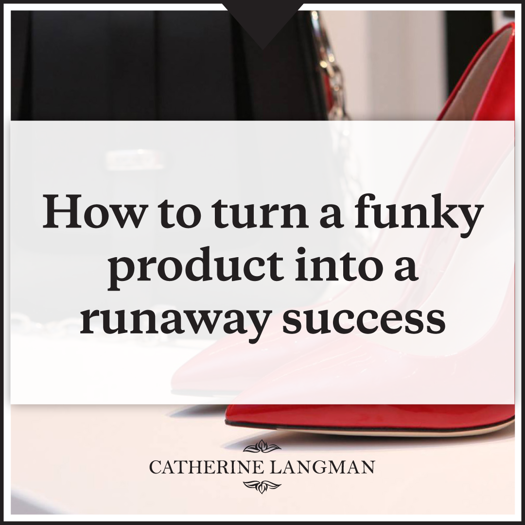 How to turn a funky product into a runaway success