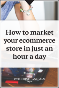 How to market your Ecommerce store in just an hour a day