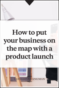 How to put your business on the map with a product launch