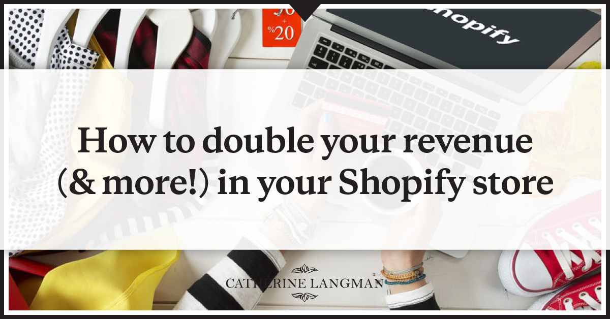 How to double your revenue (or more!) in your Shopify store