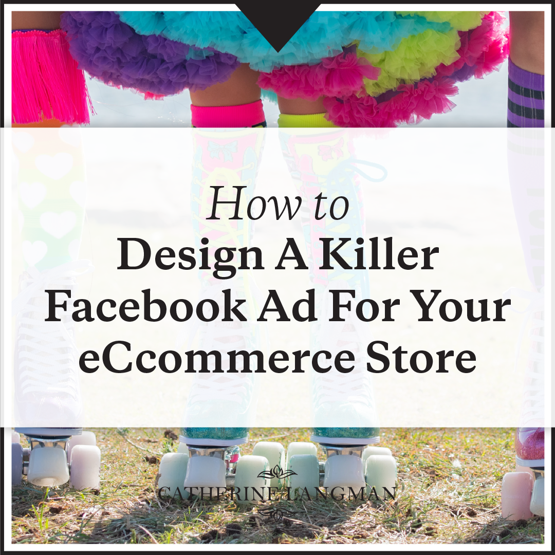 How to design a killer Facebook ad for your Ecommerce store