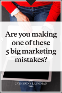 Are you making one of these 5 big marketing mistakes?