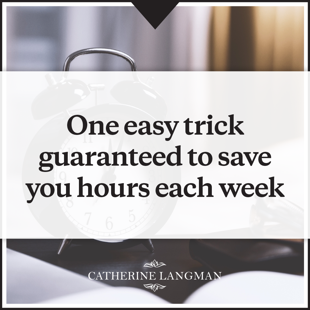One easy trick guaranteed to save you hours each week