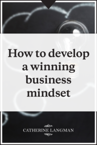 How to develop a winning business mindset
