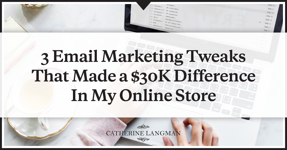 3 Email Marketing Tweaks That Made a $30K Difference In My Online Store