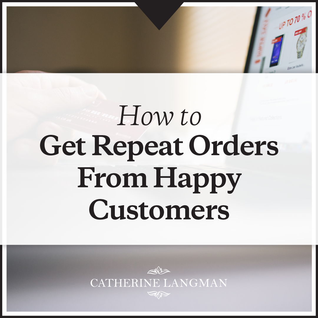 How to get repeat orders from happy customers