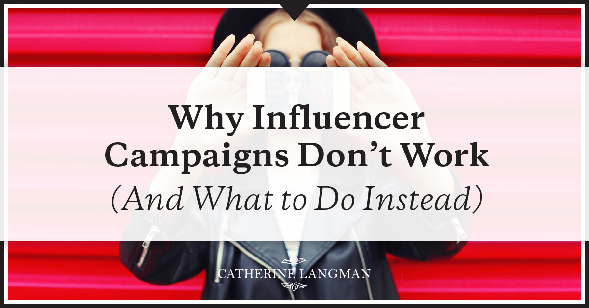 Why Influencer Campaigns don't work (& what to do instead)