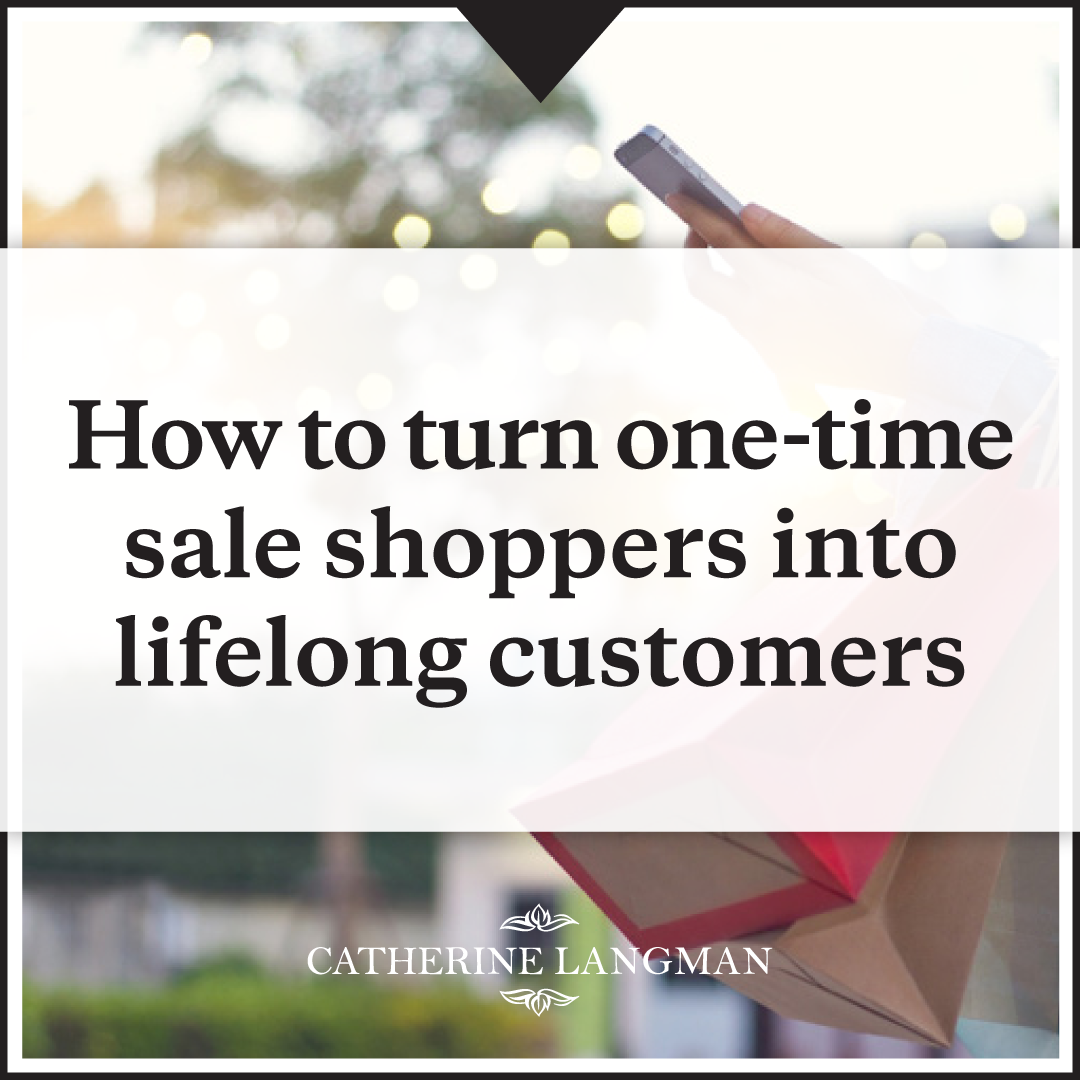 How To Turn One Time Shoppers Into Lifelong Customers