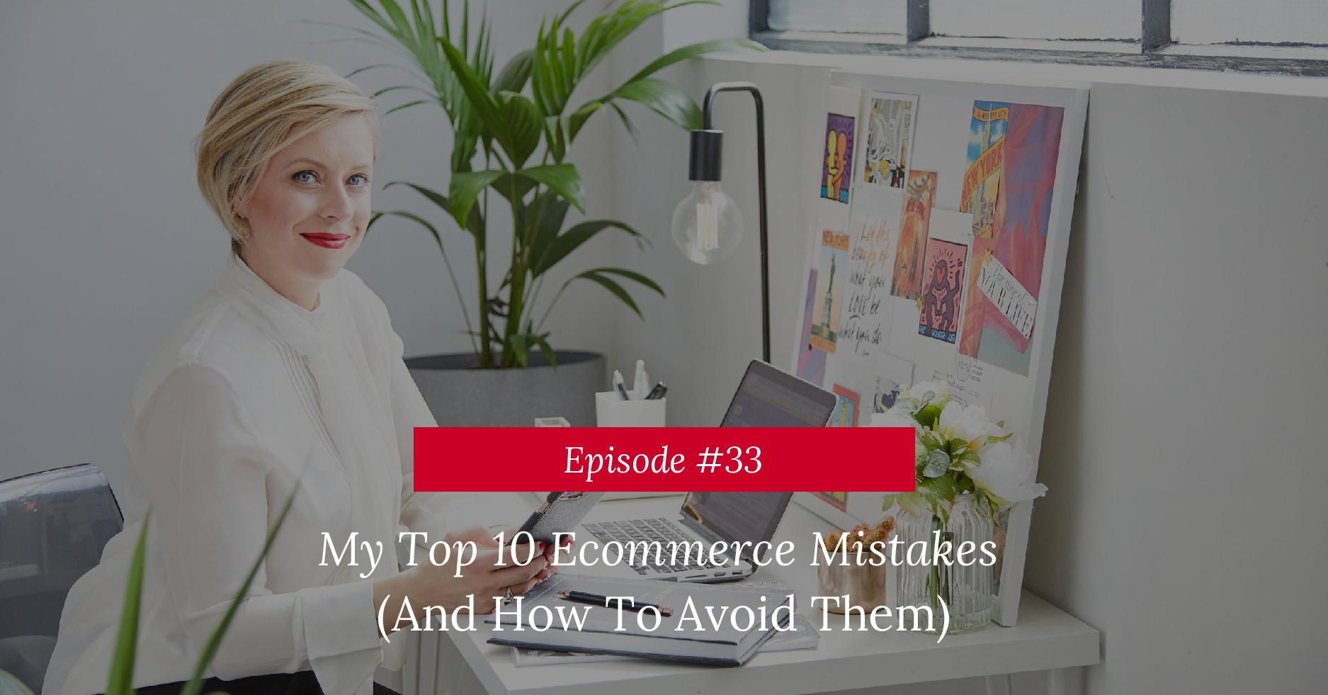 My Top 10 eCommerce Mistakes (& How To Avoid Them)