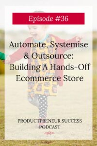 Automate, Systemise & Outsource: Building A Hands-Off Ecommerce Store
