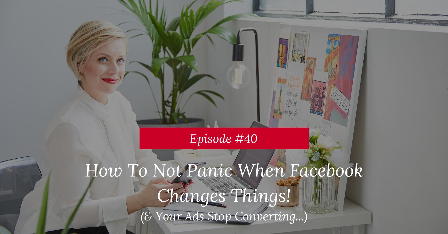 How To Not Panic When Facebook Changes (& Your Ads Stop Working)