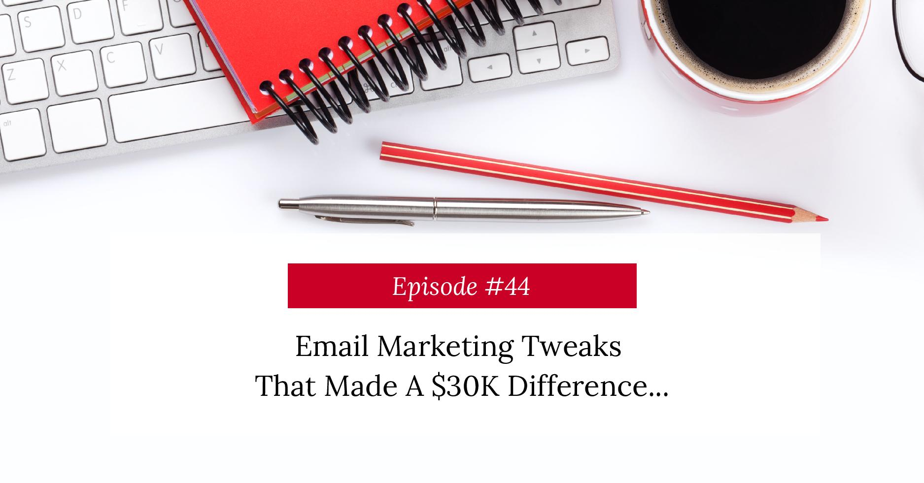 Email Marketing Tweaks That Made A $30K Difference…