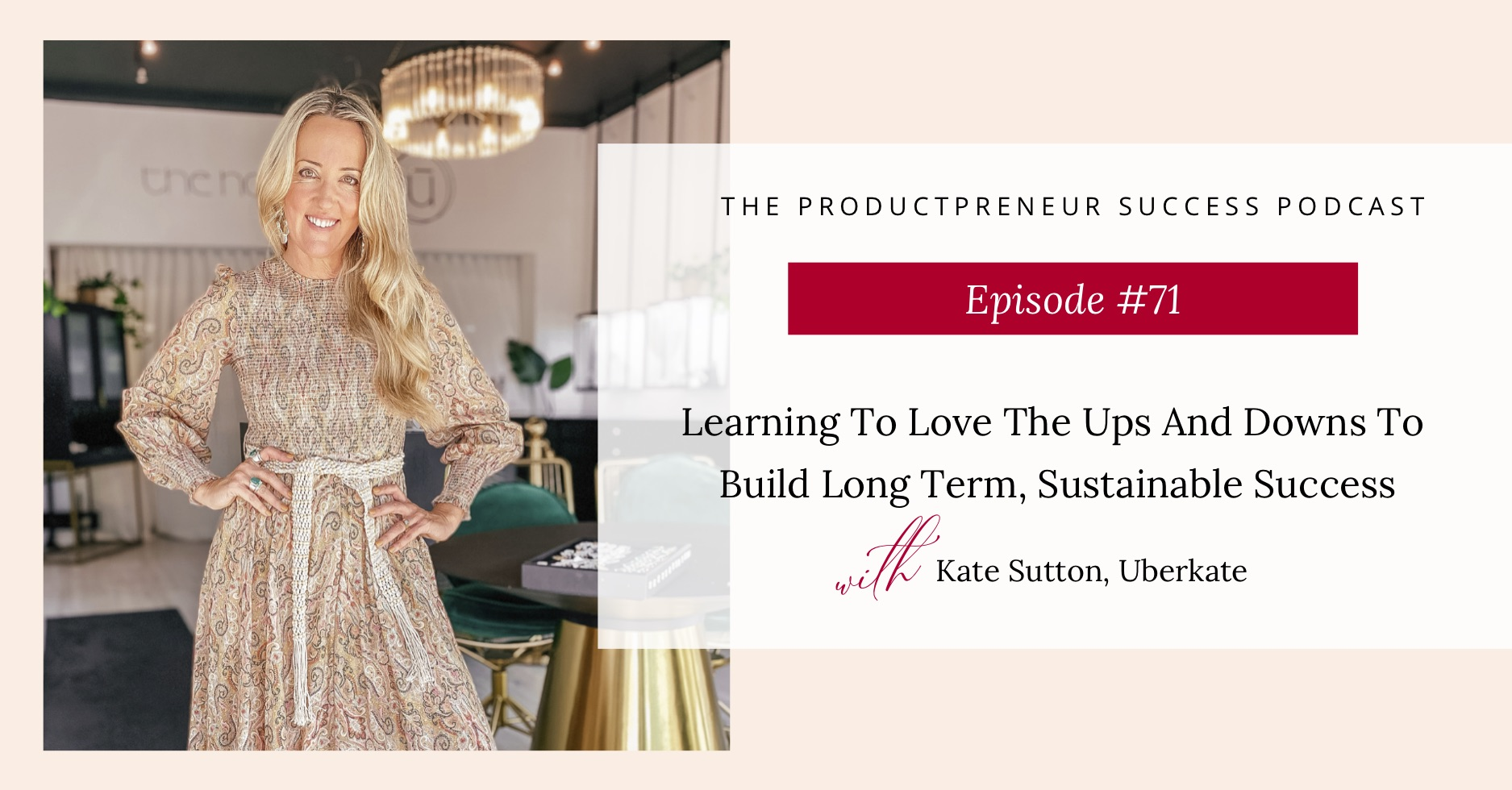 Podcast Episode Graphic with title Learning to Love the Ups and Downs to Build A Long Term Sustainable Business