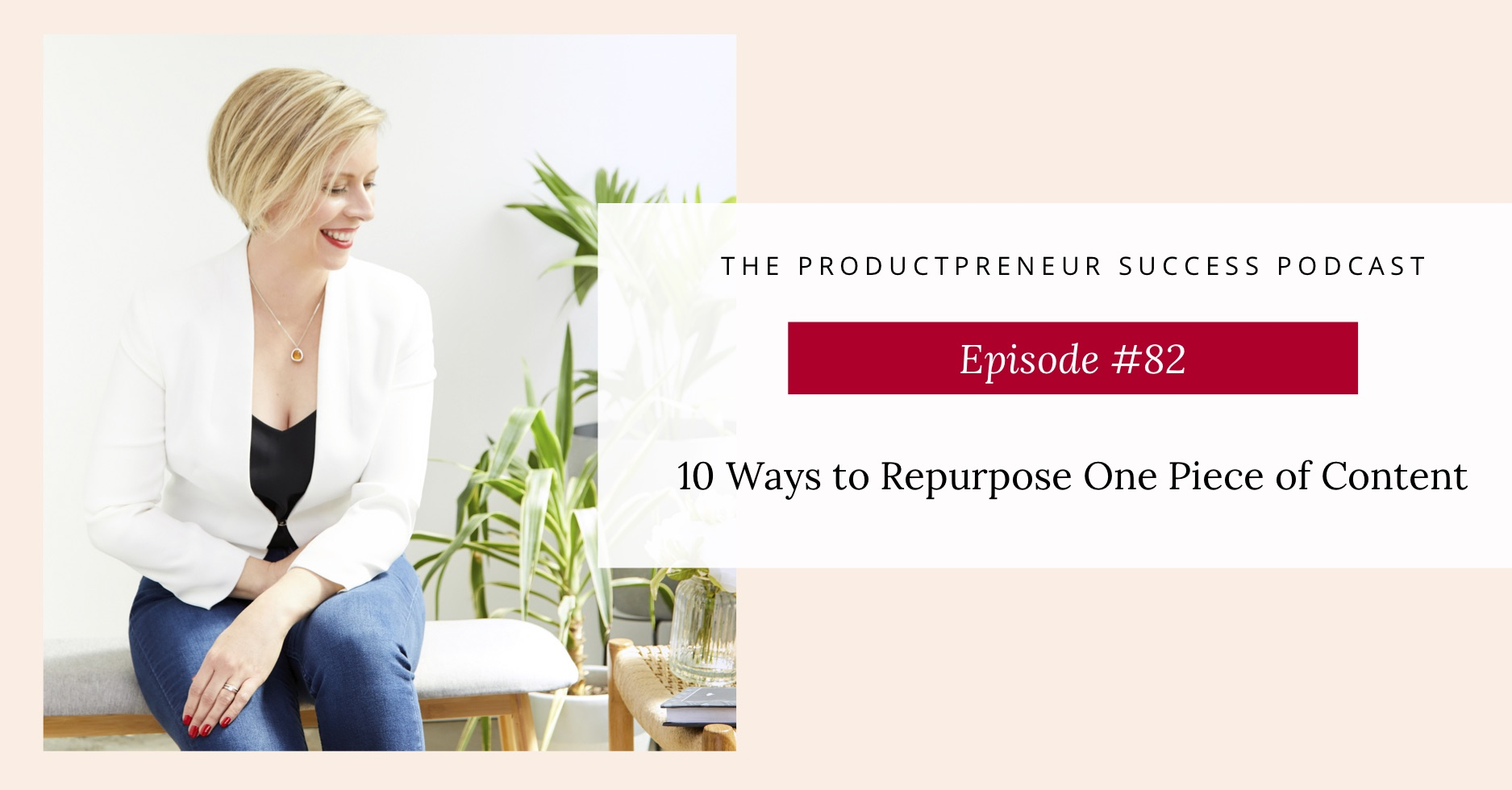 Podcast Episode 82 about how to repurpose content in 10 ways