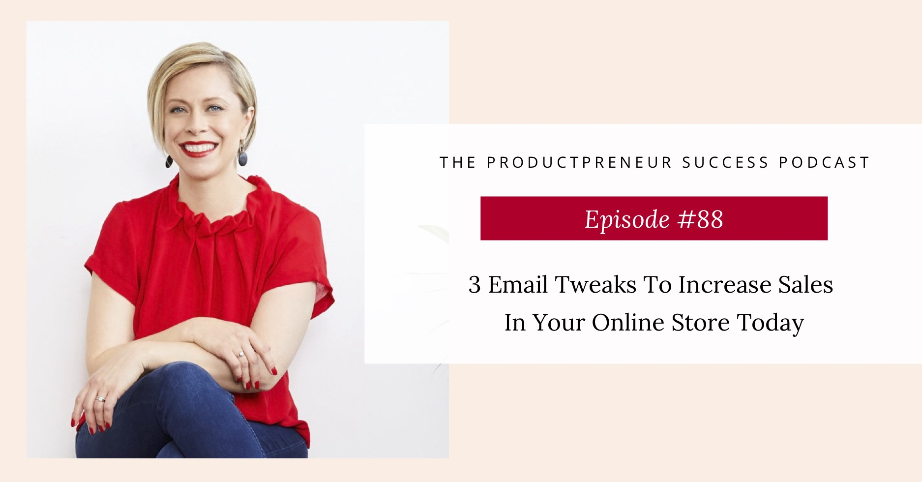 Potcast title 3 Email Tweaks to Increase Sales In Your Online Store Today